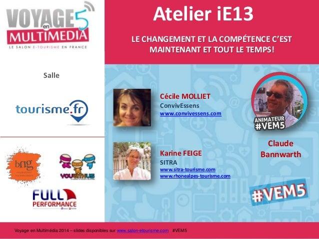 Atelier iE13 LE CHANGEMENT ET LA COMPÉTENCE C'EST MAINTENANT ET TOUT LE TEMPS! Salle  Cécile MOLLIET ConvivEssens www.conv...