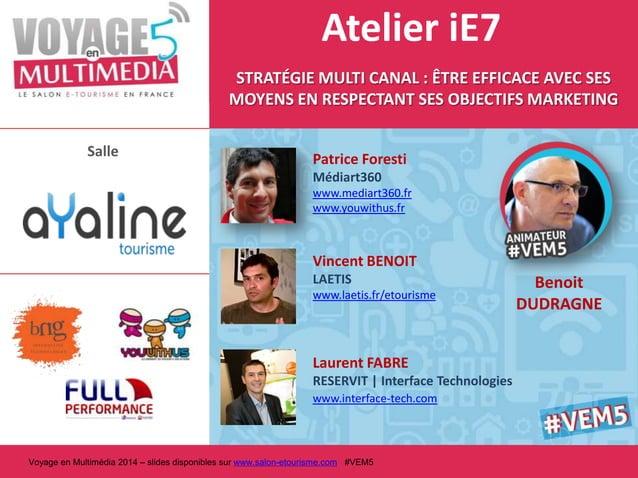 Atelier iE7 STRATÉGIE MULTI CANAL : ÊTRE EFFICACE AVEC SES MOYENS EN RESPECTANT SES OBJECTIFS MARKETING Salle  Patrice For...