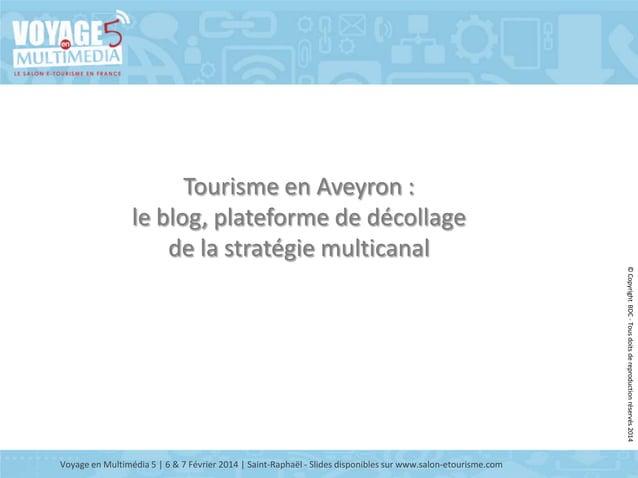 Tourisme en Aveyron : le blog, plateforme de décollage de la stratégie multicanal © Copyright BDC - Tous doits de reproduc...