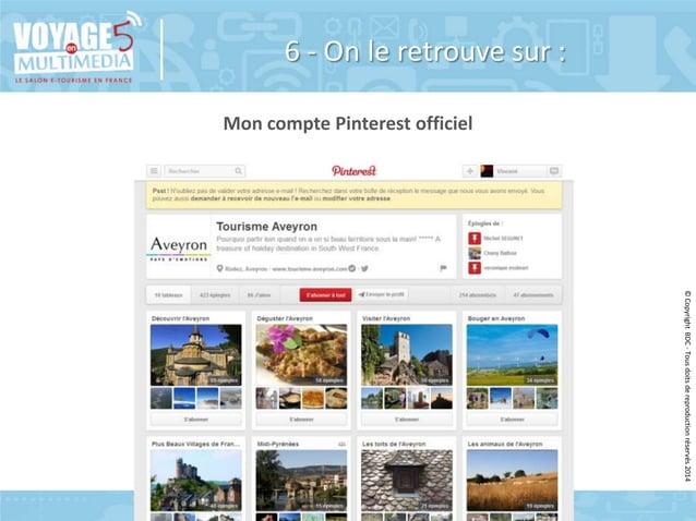 6 - On le retrouve sur : Mon compte Pinterest officiel  © Copyright BDC - Tous doits de reproduction réservés 2014