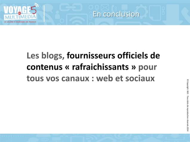 En conclusion  © Copyright BDC - Tous doits de reproduction réservés 2014  Les blogs, fournisseurs officiels de contenus «...