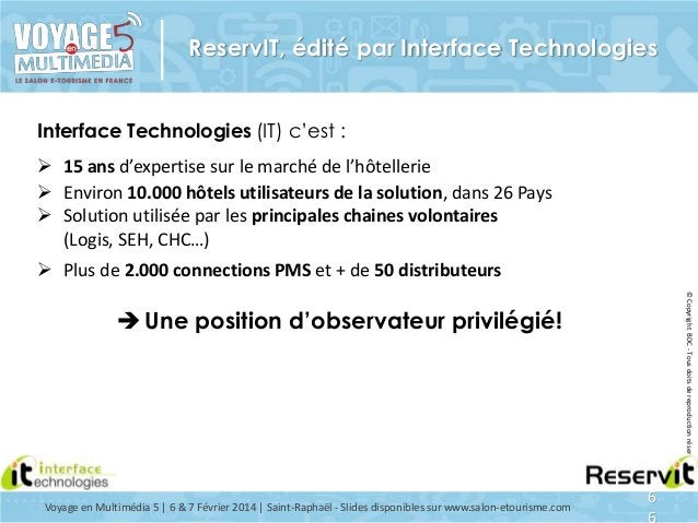 ReservIT, édité par Interface Technologies Interface Technologies (IT) c'est :  15 ans d'expertise sur le marché de l'hôt...