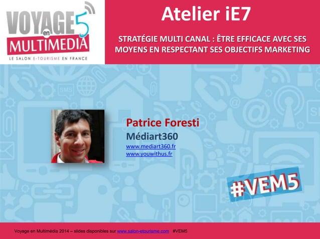 Atelier iE7 STRATÉGIE MULTI CANAL : ÊTRE EFFICACE AVEC SES MOYENS EN RESPECTANT SES OBJECTIFS MARKETING  Patrice Foresti w...