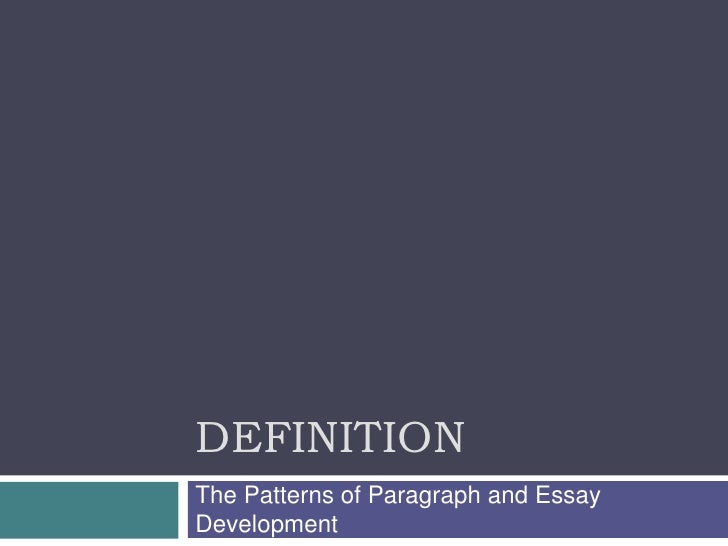 Definition<br />The Patterns of Paragraph and Essay Development<br />