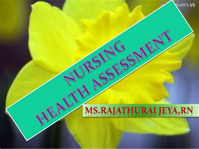 Assessment is refers to systematicappraisal of all factors relevant to aclient's health.Health Assessment components•Nurs...