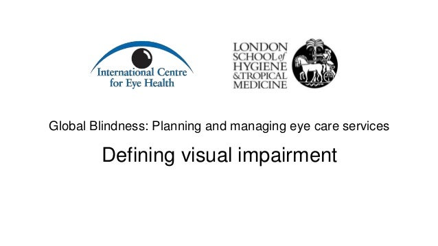Global Blindness: Planning and managing eye care services Defining visual impairment