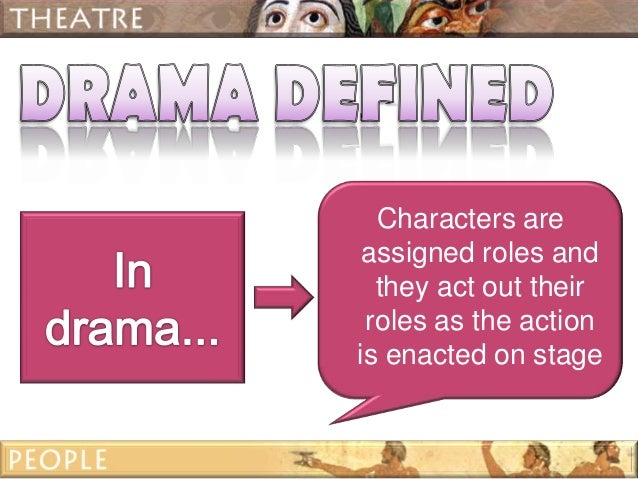 The definition of drama and theatre and their characteristics