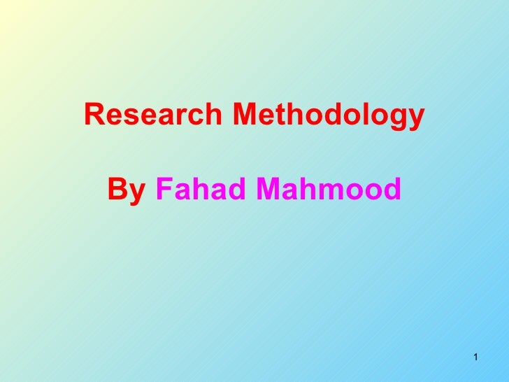 Research Methodology By  Fahad Mahmood