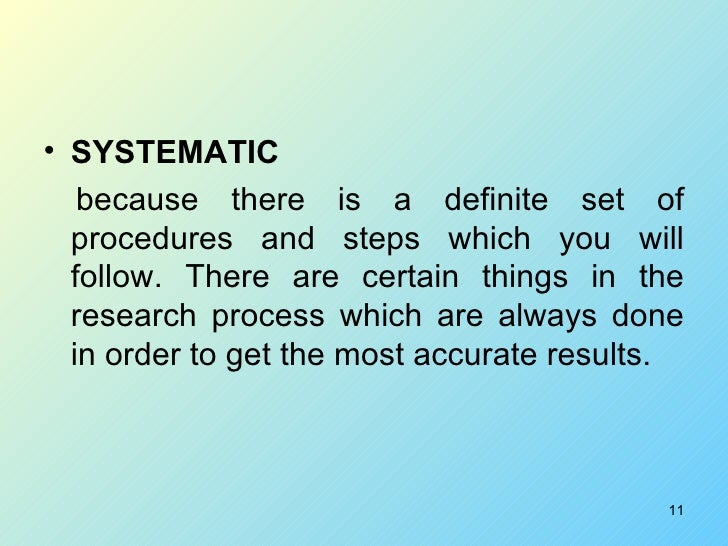<ul><li>SYSTEMATIC </li></ul><ul><li>because there is a definite set of procedures and steps which you will follow. There ...