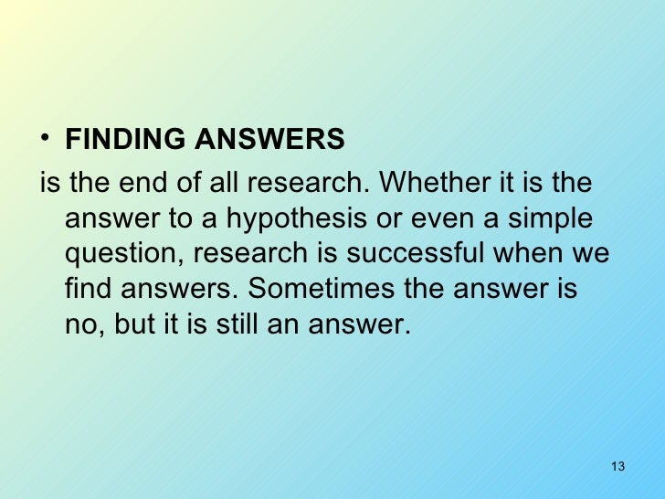 <ul><li>FINDING ANSWERS   </li></ul><ul><li>is the end of all research. Whether it is the answer to a hypothesis or even a...