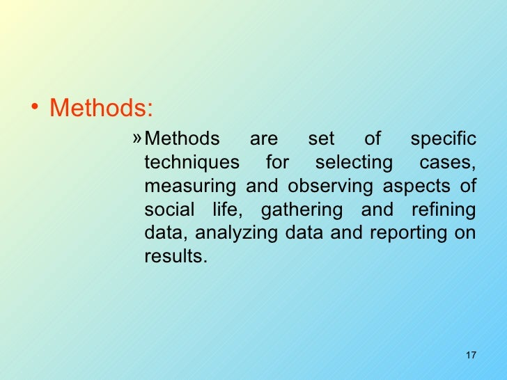 <ul><li>Methods: </li></ul><ul><ul><ul><ul><ul><li>Methods are set of specific techniques for selecting cases, measuring a...