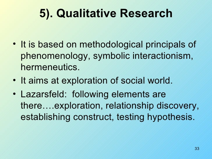 5). Qualitative Research   <ul><li>It is based on methodological principals of phenomenology, symbolic interactionism, her...