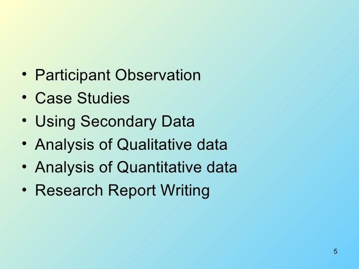 <ul><li>Participant Observation  </li></ul><ul><li>Case Studies </li></ul><ul><li>Using Secondary Data </li></ul><ul><li>A...