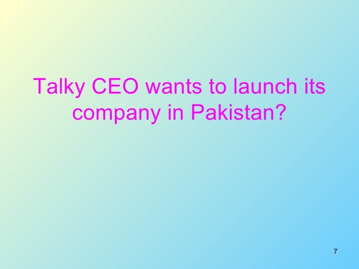 Talky CEO wants to launch its company in Pakistan?