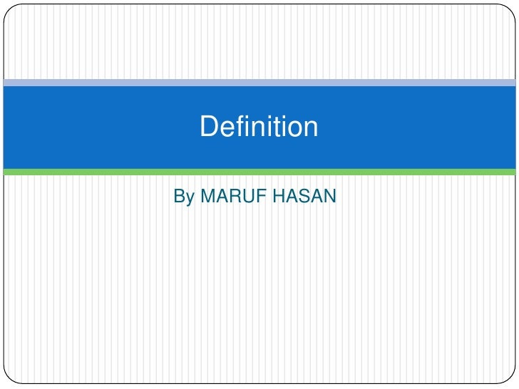 By MARUF HASAN Definition