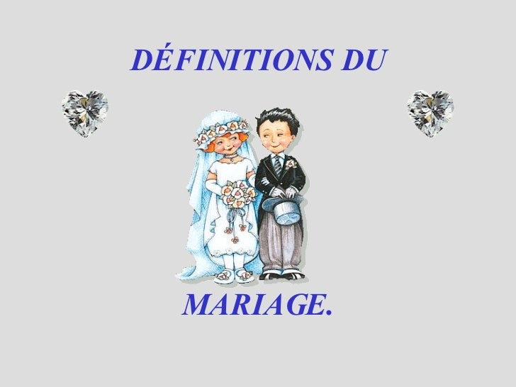 DÉFINITIONS DU MARIAGE.