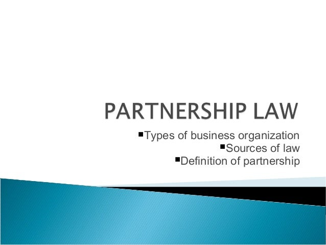Types of business organizationSources of lawDefinition of partnership