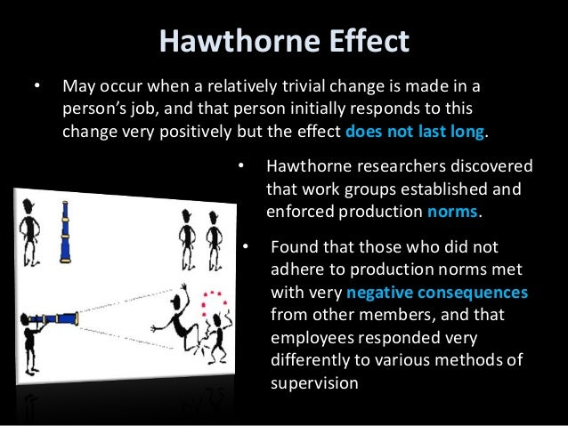 """potential influences of the hawthorne effect psychology essay Behavioral management and the hawthorne effect essay - behavioral management is """"the study of how managers should behave to motivate employees, encourage them to perform at high levels and to be committed to the achievement of organizational goals"""" (waddell et al 2007, p 52."""
