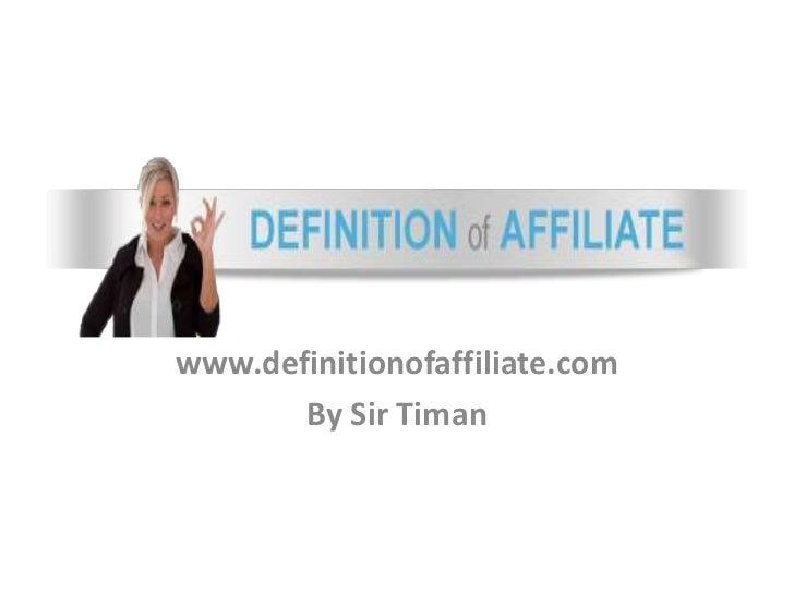 www.definitionofaffiliate.com       By Sir Timan