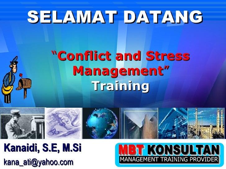 "<ul><ul><li>"" Conflict and Stress Management "" </li></ul></ul><ul><ul><li>Training </li></ul></ul><ul><ul><li>SELAMAT DATA..."