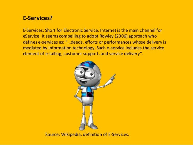 E-Services?E-Services: Short for Electronic Service. Internet is the main channel foreService. It seems compelling to adop...