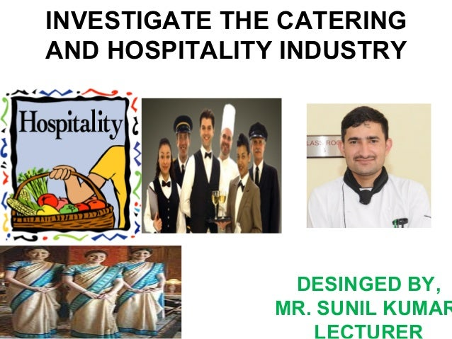 INVESTIGATE THE CATERING AND HOSPITALITY INDUSTRY DESINGED BY, MR. SUNIL KUMAR