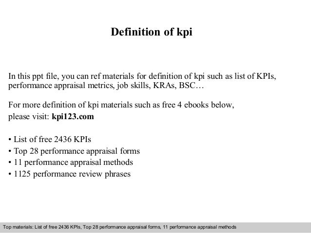 Definition of kpi  In this ppt file, you can ref materials for definition of kpi such as list of KPIs,  performance apprai...