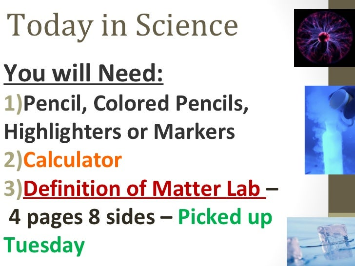 Today in ScienceYou will Need:1)Pencil, Colored Pencils,Highlighters or Markers2)Calculator3)Definition of Matter Lab –4 p...