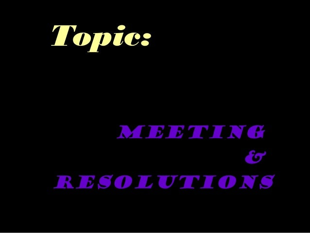 Topic: meeting & resolutions