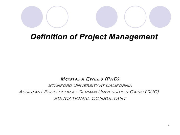 Definition of Project Management <ul><li>Mostafa Ewees (PhD) </li></ul><ul><li>Stanford University at California </li></ul...
