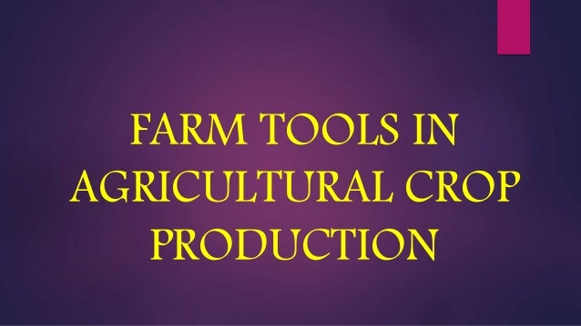 farm tools in agricultural crop production The history of american agriculture (1776-1990) covers the period from the first english settlers to the modern day below are detailed timelines covering farm machinery and technology, transportation, life on the farm, farmers and the land, and crops and livestock .