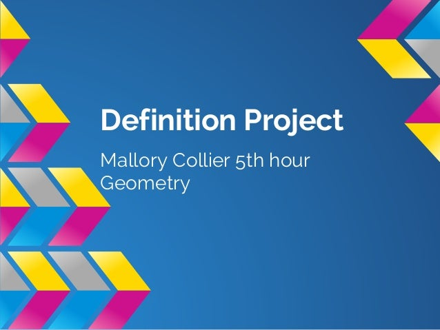 Definition Project Mallory Collier 5th hour Geometry