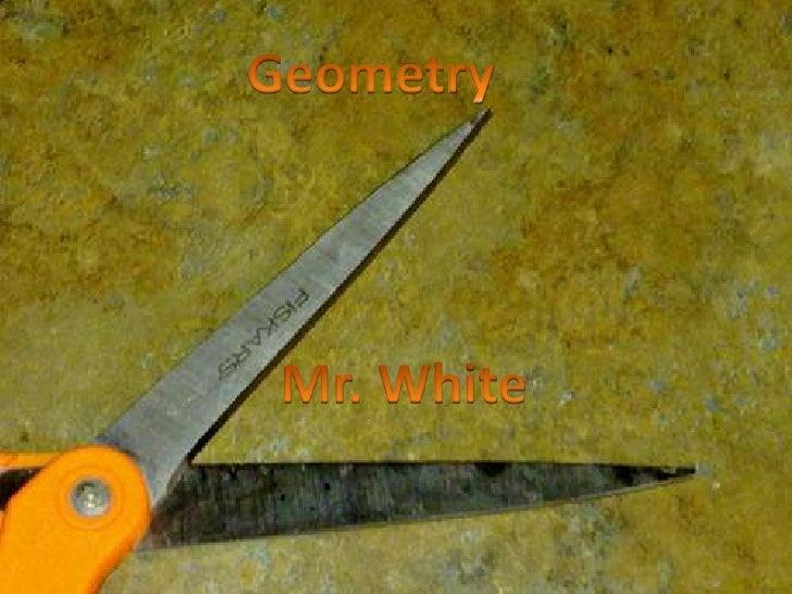 Geometry<br />Mr. White<br />