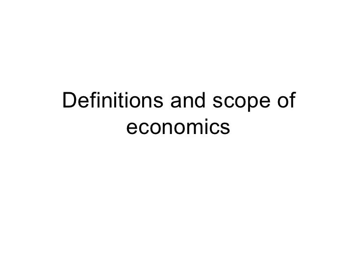 Definitions and scope of economics