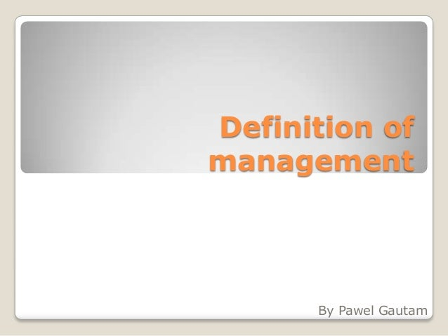 Definition of management By Pawel Gautam