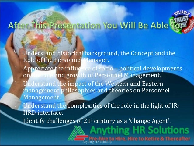  Understand historical background, the Concept and theRole of the Personnel Manager. Appreciate the influence of socio –...