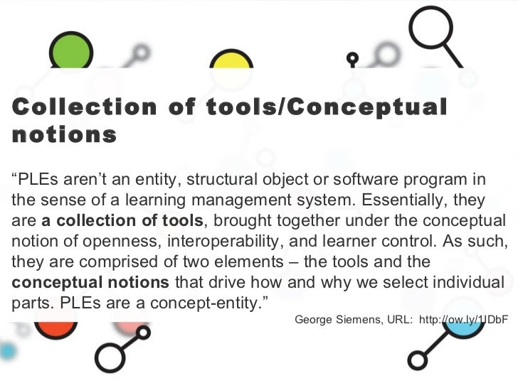 """Collection of tools/Conceptual notions """" PLEs aren't an entity, structural object or software program in the sense of a le..."""