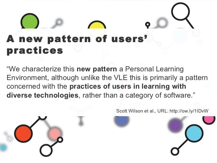 """A new pattern of users' practices """" We characterize this  new pattern  a Personal Learning Environment, although unlike th..."""