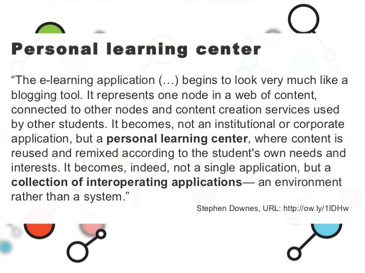 """Personal learning center """" The e-learning application (…) begins to look very much like a blogging tool. It represents one..."""