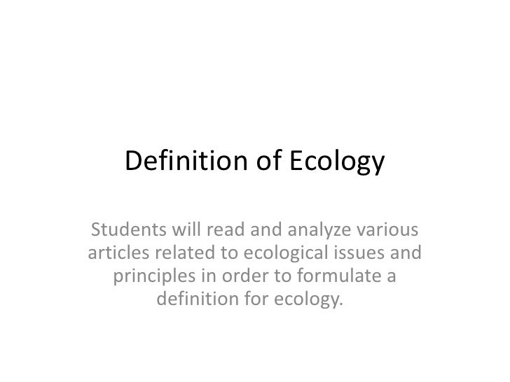 Definition of EcologyStudents will read and analyze variousarticles related to ecological issues and   principles in order...