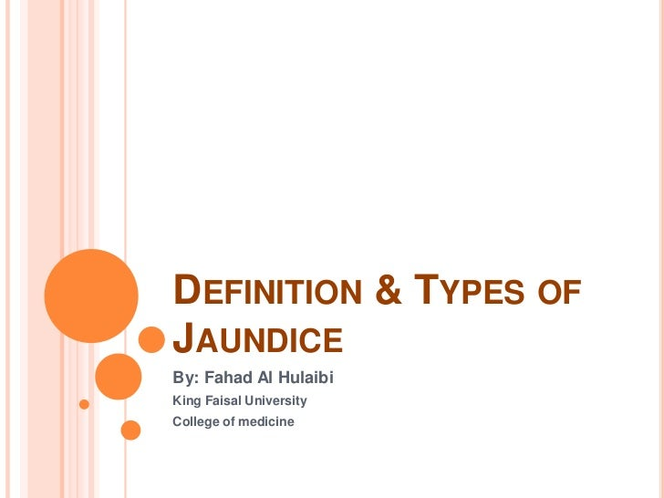 Definition & Types of Jaundice<br />By: Fahad Al Hulaibi<br />