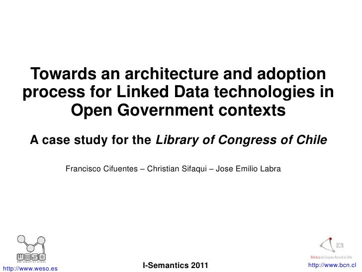Towards an architecture and adoption process for Linked Data technologies in Open Government contexts<br />A case study fo...