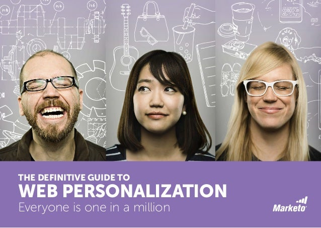 THE DEFINITIVE GUIDE TO WEB PERSONALIZATION Everyone is one in a million
