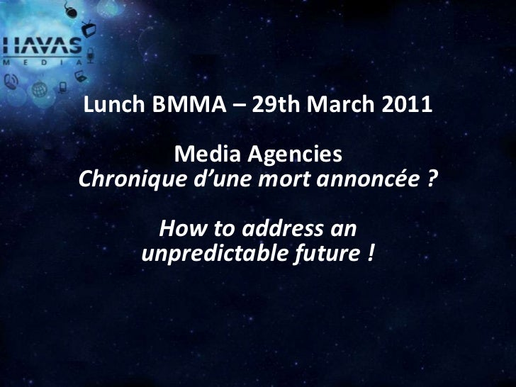 Lunch BMMA – 29th March 2011        Media AgenciesChronique d'une mort annoncée ?      How to address an     unpredictable...