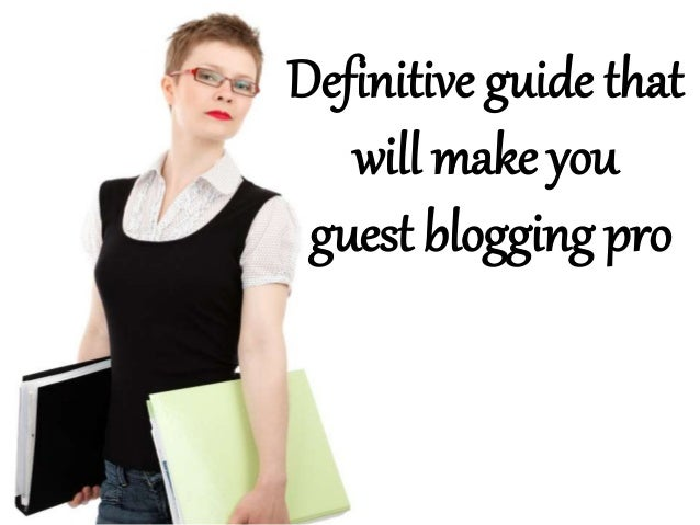 Definitive guide that will make you guest blogging pro