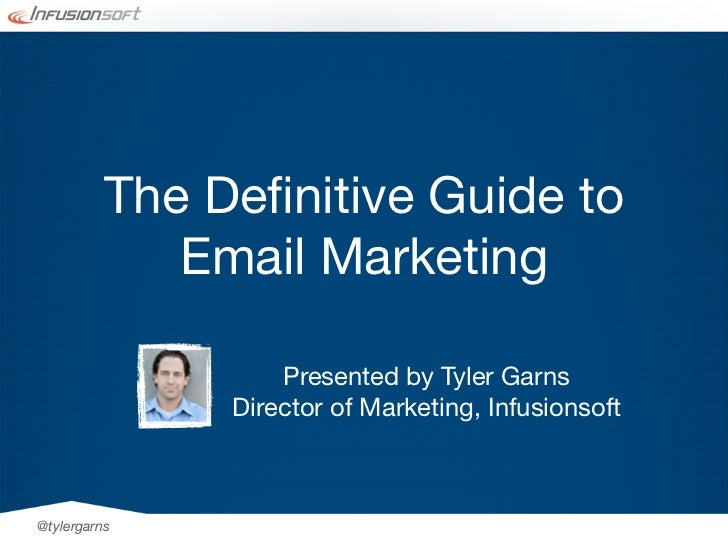 The Definitive Guide to             Email Marketing                   Presented by Tyler Garns               Director of Ma...