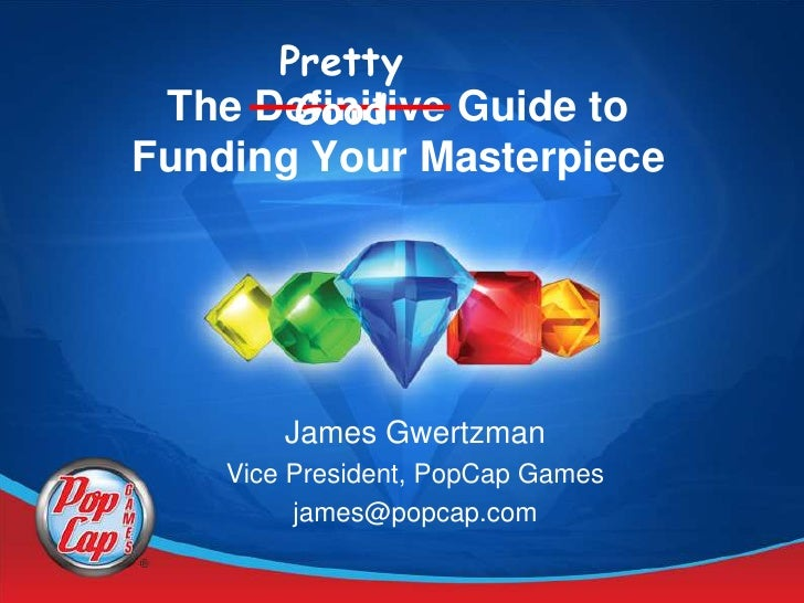 Pretty        Good  The Definitive Guide to Funding Your Masterpiece             James Gwertzman     Vice President, PopCa...