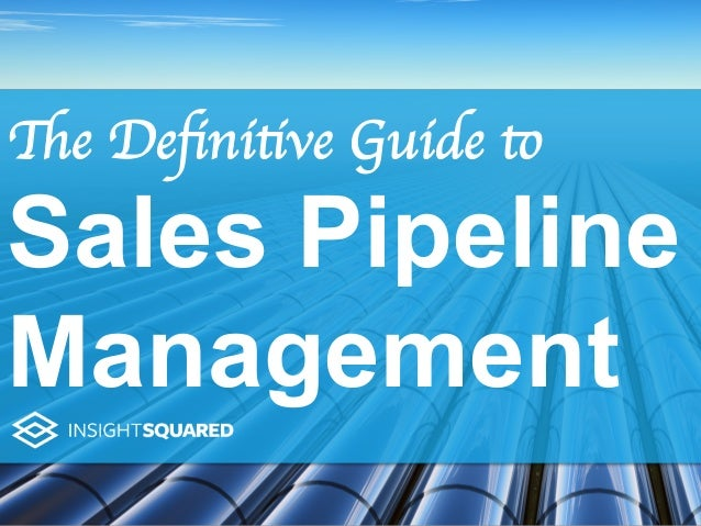 The Definitive Guide to Sales Pipeline Management
