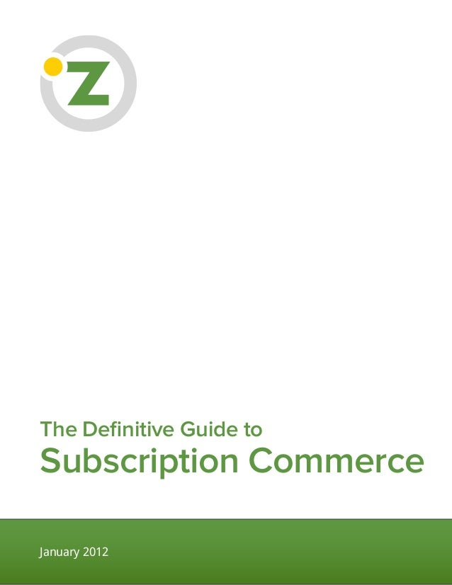 The Definitive Guide toSubscription CommerceJanuary 2012