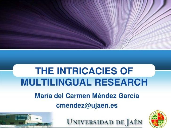 THE INTRICACIES OFMULTILINGUAL RESEARCH  María del Carmen Méndez García         cmendez@ujaen.es